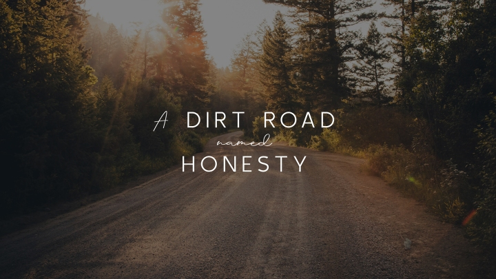A Dirt Road Named Honesty